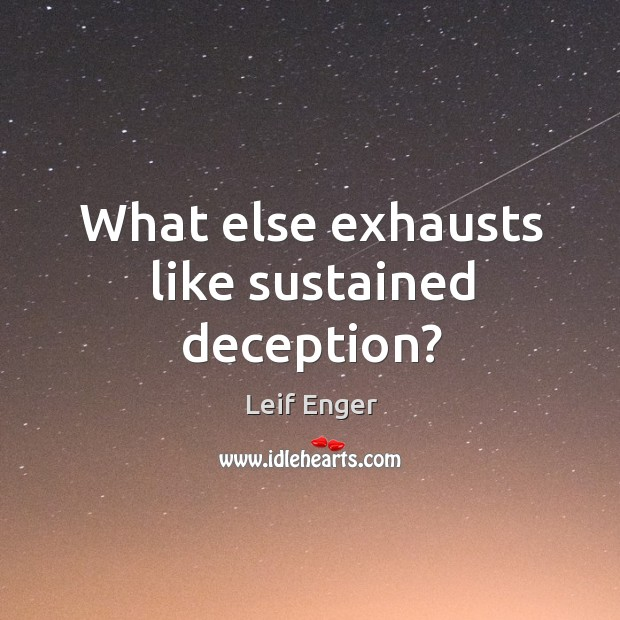 What else exhausts like sustained deception? Image