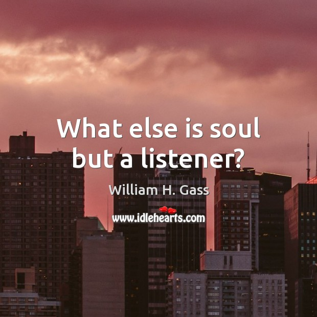 What else is soul but a listener? Image