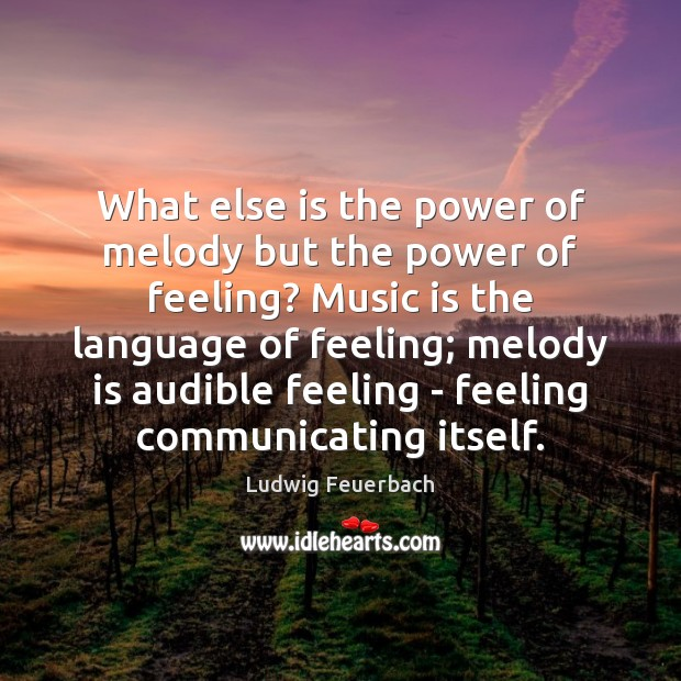 Image, What else is the power of melody but the power of feeling?