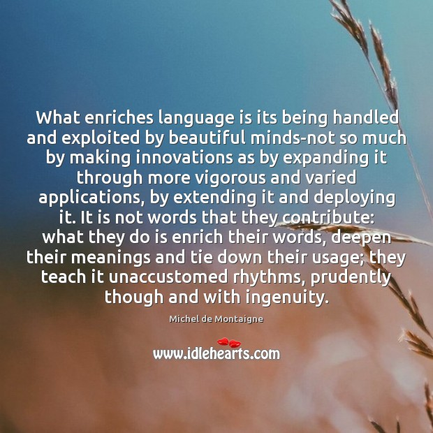 Image, What enriches language is its being handled and exploited by beautiful minds-not