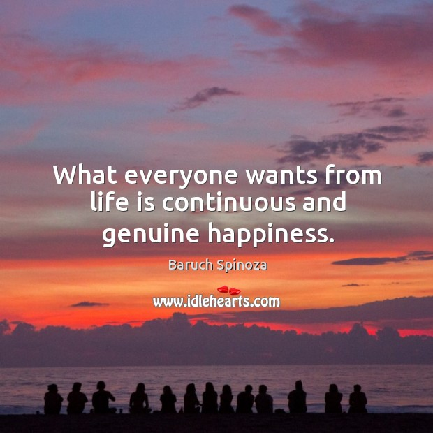 What everyone wants from life is continuous and genuine happiness. Image