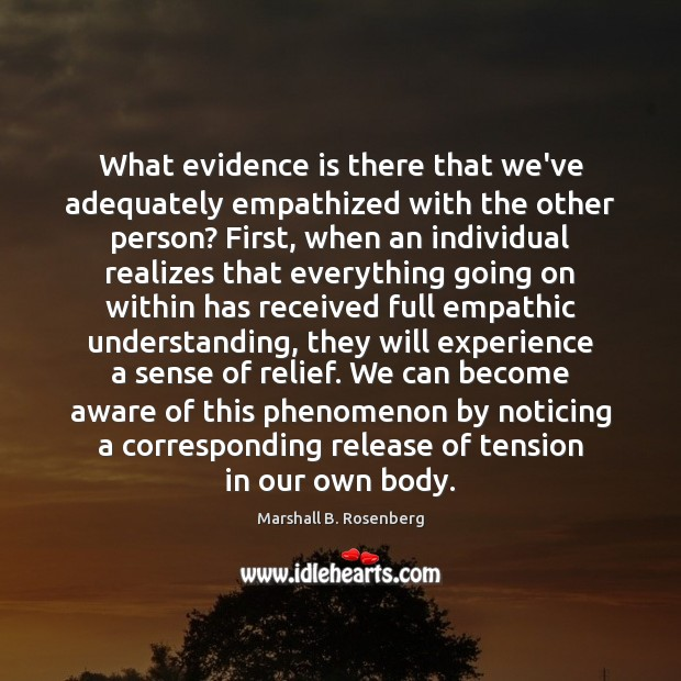 What evidence is there that we've adequately empathized with the other person? Marshall B. Rosenberg Picture Quote