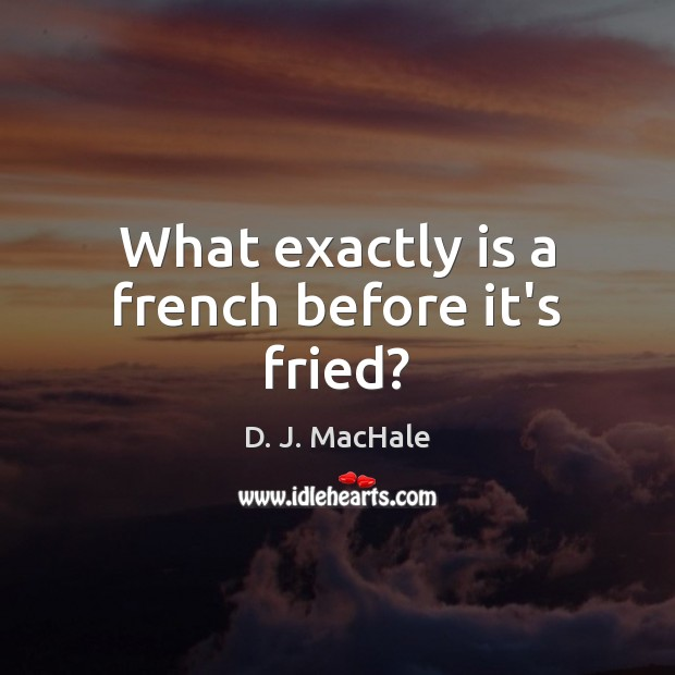 What exactly is a french before it's fried? Image