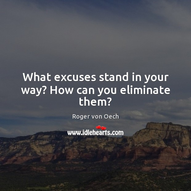 What excuses stand in your way? How can you eliminate them? Image