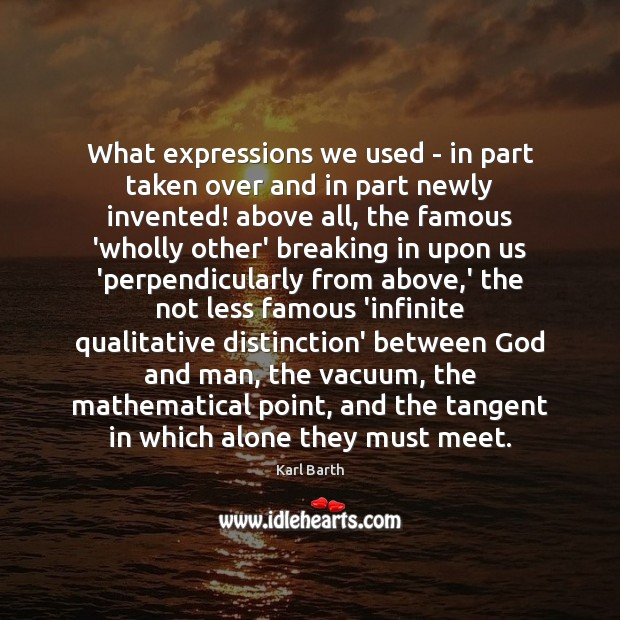 What expressions we used – in part taken over and in part Karl Barth Picture Quote