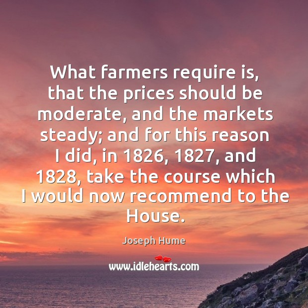 What farmers require is, that the prices should be moderate, and the markets steady Image