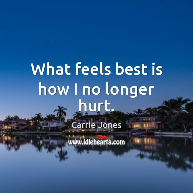 Image, What feels best is how I no longer hurt.