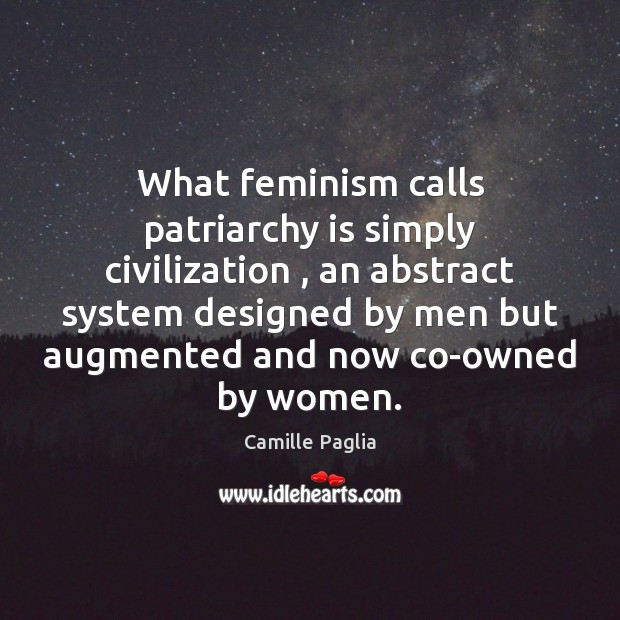 Image, What feminism calls patriarchy is simply civilization , an abstract system designed by