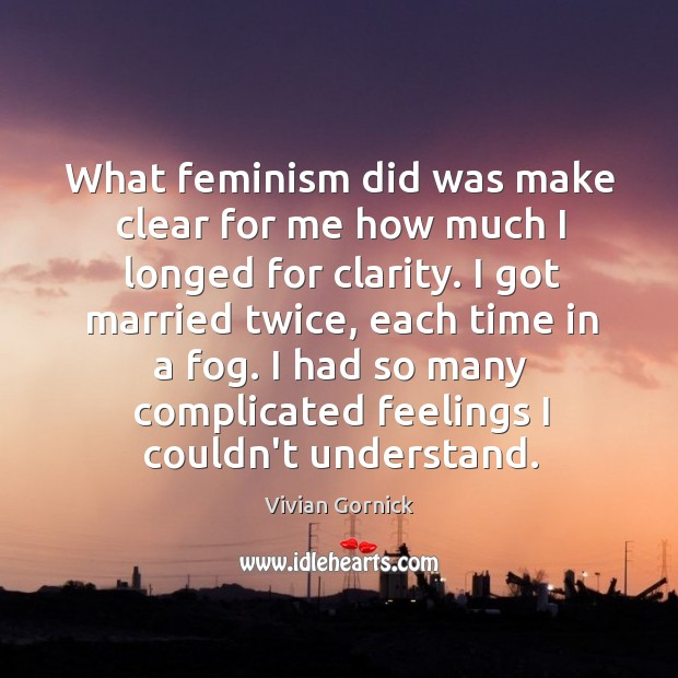 What feminism did was make clear for me how much I longed Image