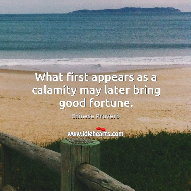 Image, What first appears as a calamity may later bring good fortune.