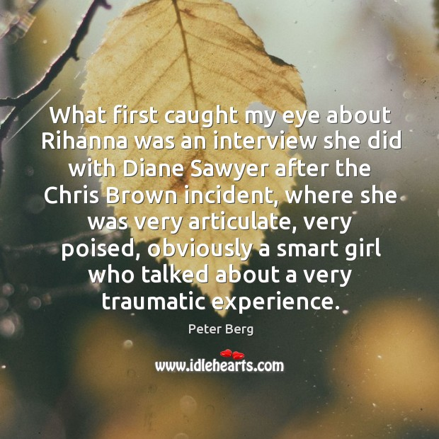 What first caught my eye about rihanna was an interview she did with diane sawyer after Peter Berg Picture Quote