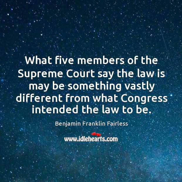 Image, What five members of the supreme court say the law is may be something