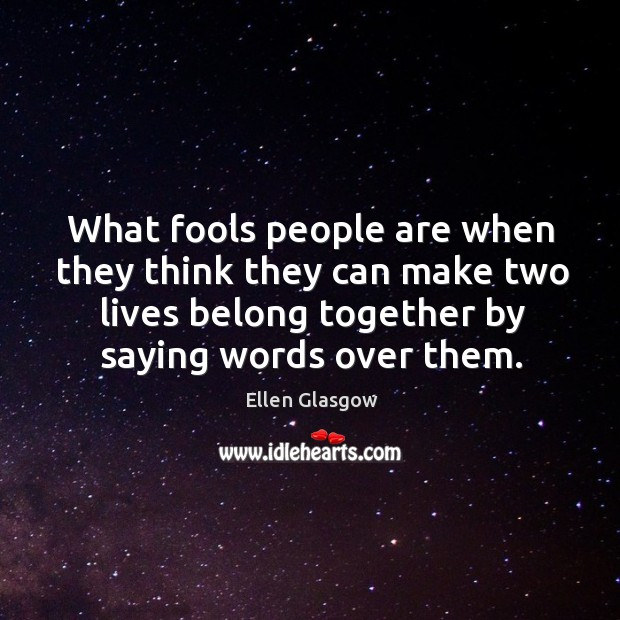 What fools people are when they think they can make two lives Image