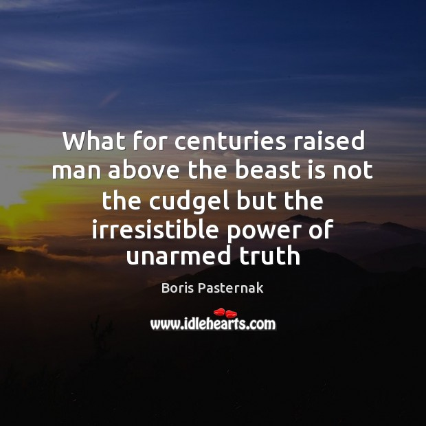 Image, What for centuries raised man above the beast is not the cudgel