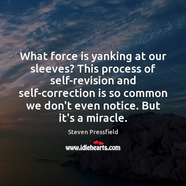 What force is yanking at our sleeves? This process of self-revision and Steven Pressfield Picture Quote