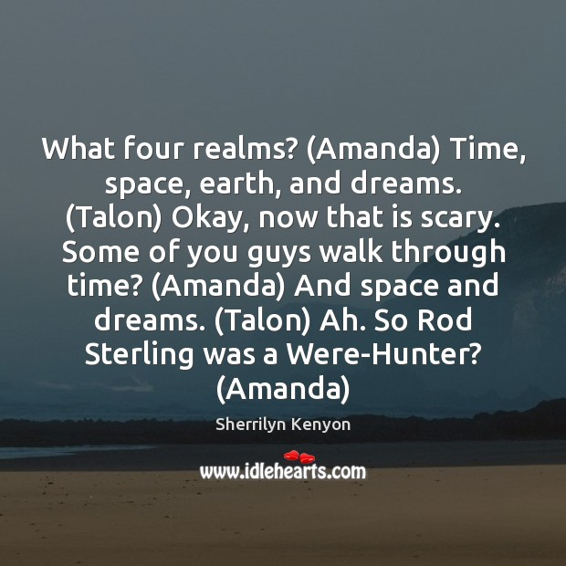 Image, What four realms? (Amanda) Time, space, earth, and dreams. (Talon) Okay, now