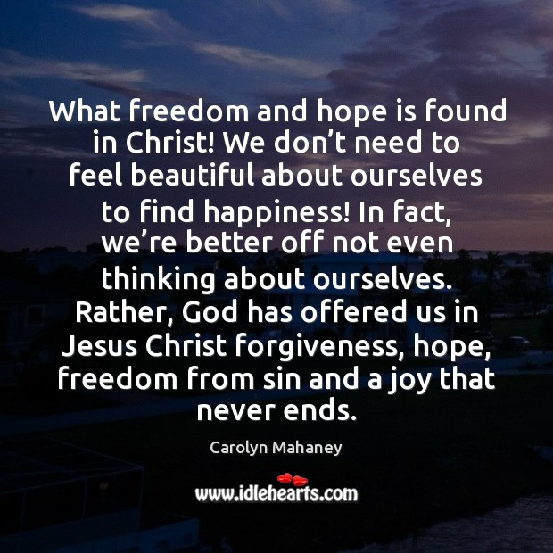 Image, What freedom and hope is found in Christ! We don't need