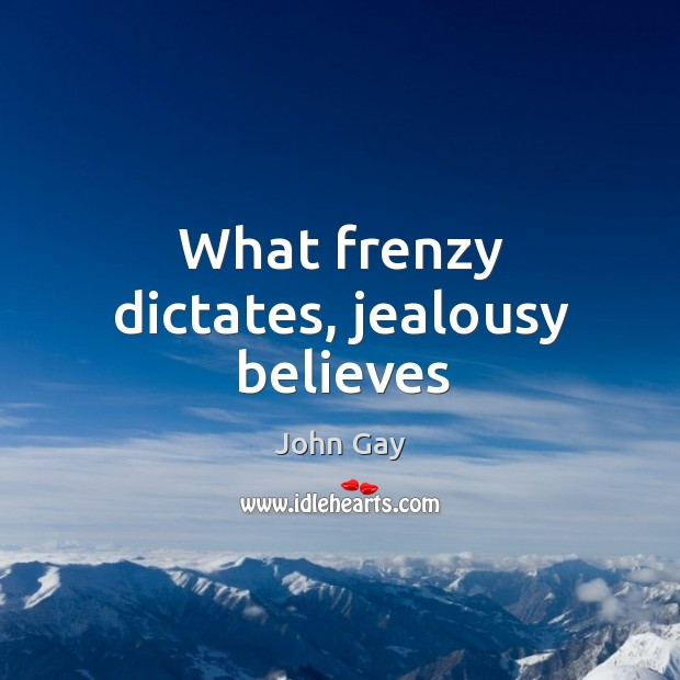 What frenzy dictates, jealousy believes Image