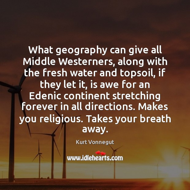 What geography can give all Middle Westerners, along with the fresh water Image