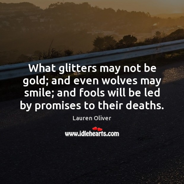 What glitters may not be gold; and even wolves may smile; and Image
