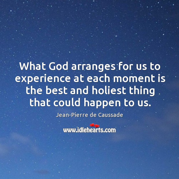 What God arranges for us to experience at each moment is the Image