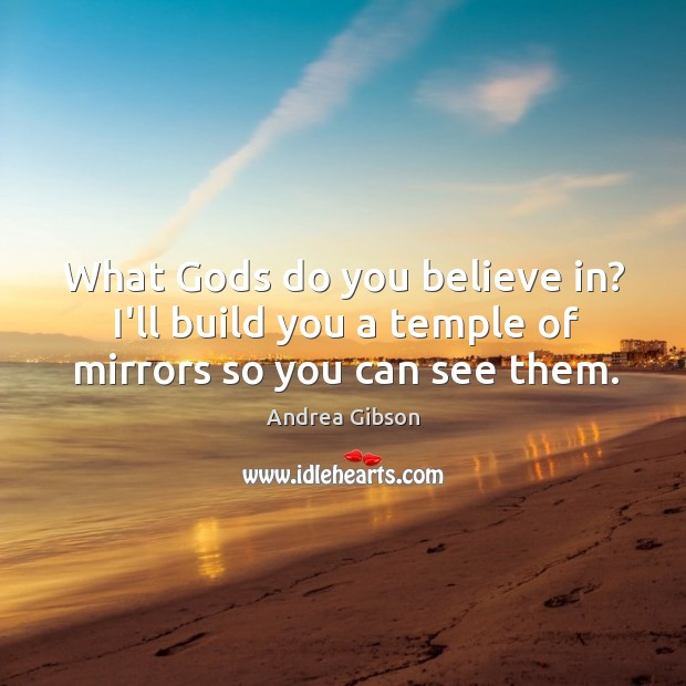 Mirrors, Gods and Believing !