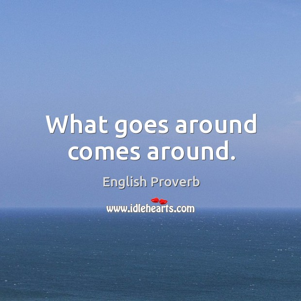 Image, What goes around comes around.