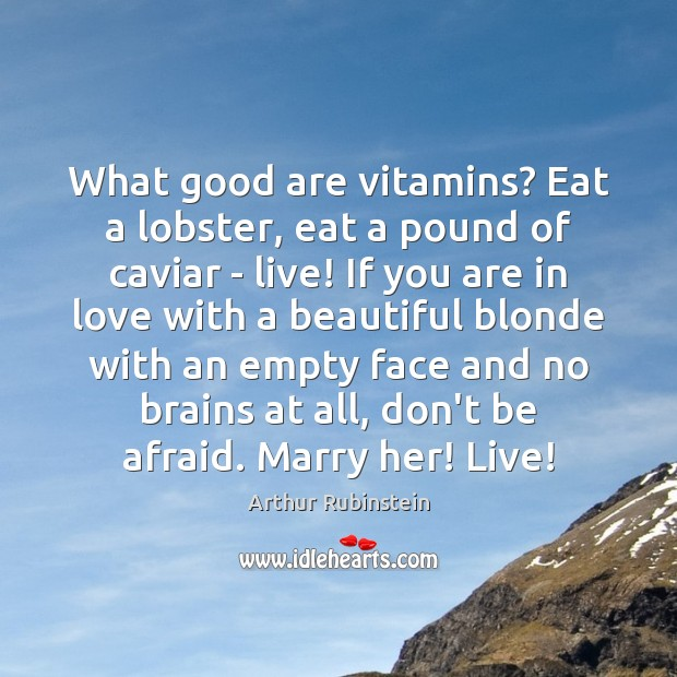 What good are vitamins? Eat a lobster, eat a pound of caviar Arthur Rubinstein Picture Quote