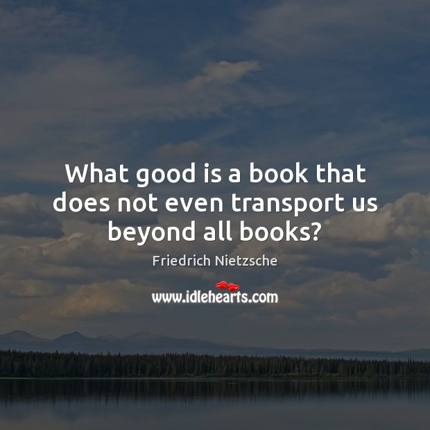 Image, What good is a book that does not even transport us beyond all books?