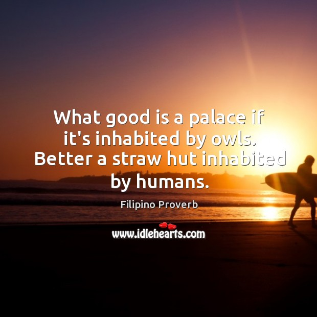 What good is a palace if it's inhabited by owls. Filipino Proverbs Image