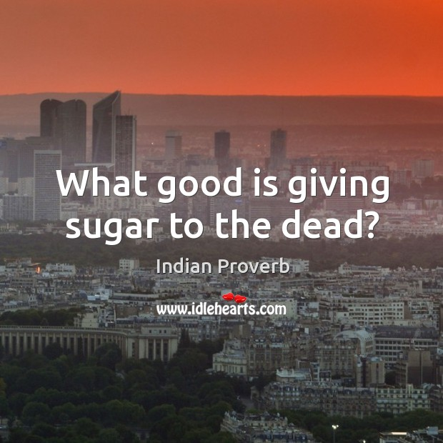 Image, What good is giving sugar to the dead?