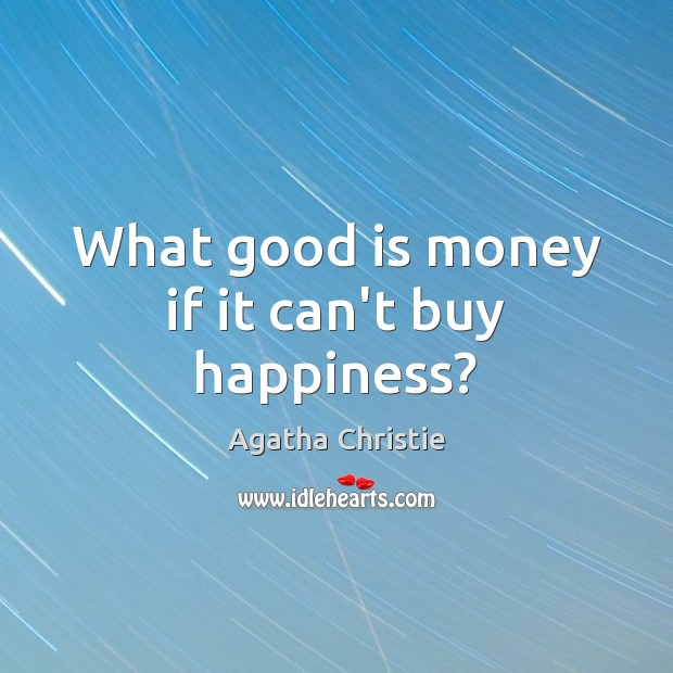 Image, What good is money if it can't buy happiness?