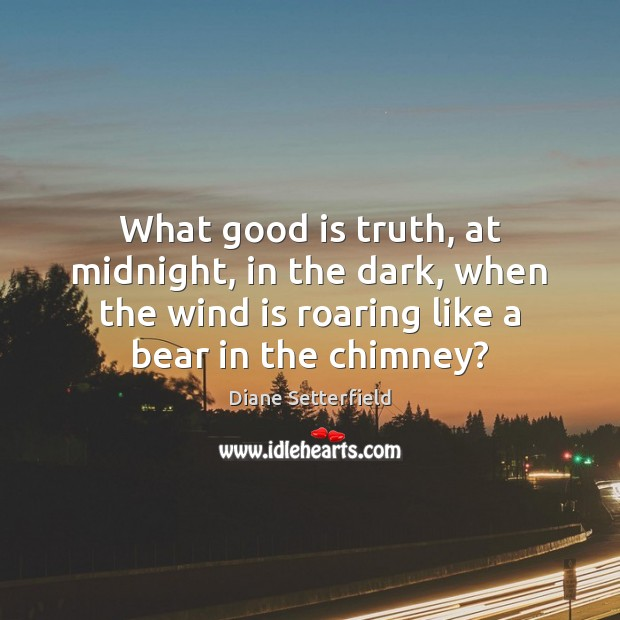 What good is truth, at midnight, in the dark, when the wind Image
