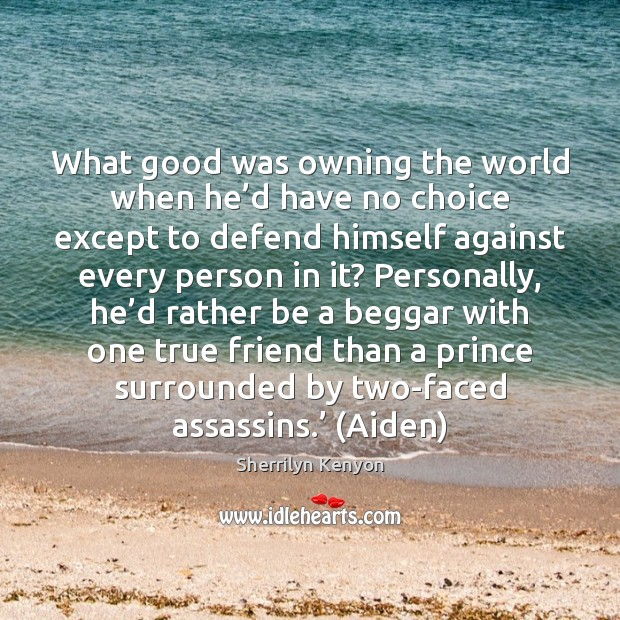 What good was owning the world when he'd have no choice Sherrilyn Kenyon Picture Quote