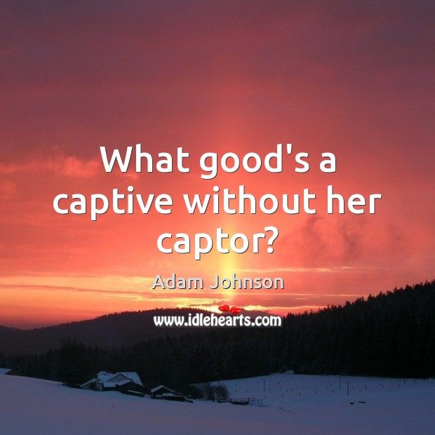 What good's a captive without her captor? Image