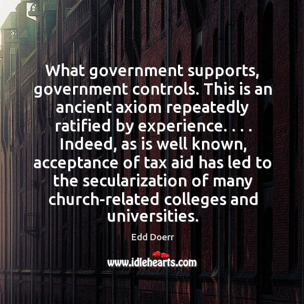 What government supports, government controls. This is an ancient axiom repeatedly ratified Image