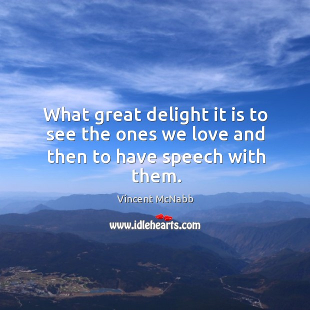 What great delight it is to see the ones we love and then to have speech with them. Image