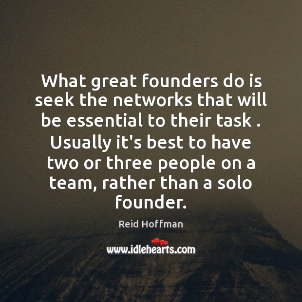What great founders do is seek the networks that will be essential Reid Hoffman Picture Quote