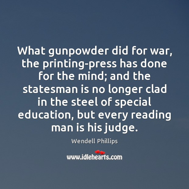 What gunpowder did for war, the printing-press has done for the mind; Wendell Phillips Picture Quote