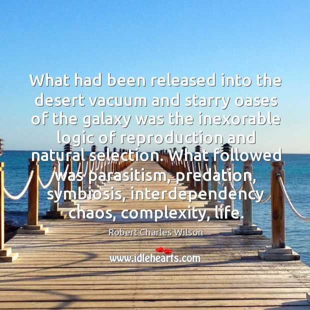 What had been released into the desert vacuum and starry oases of Robert Charles Wilson Picture Quote
