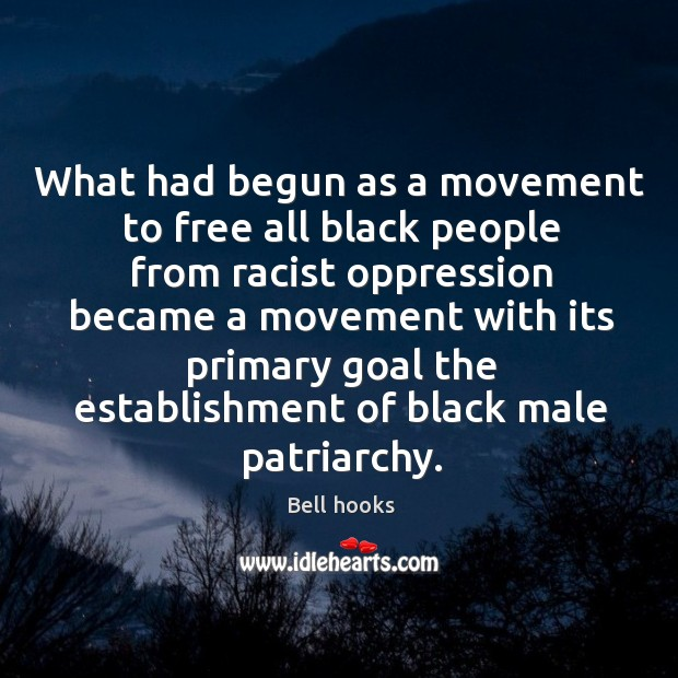 What had begun as a movement to free all black people from racist oppression became Image