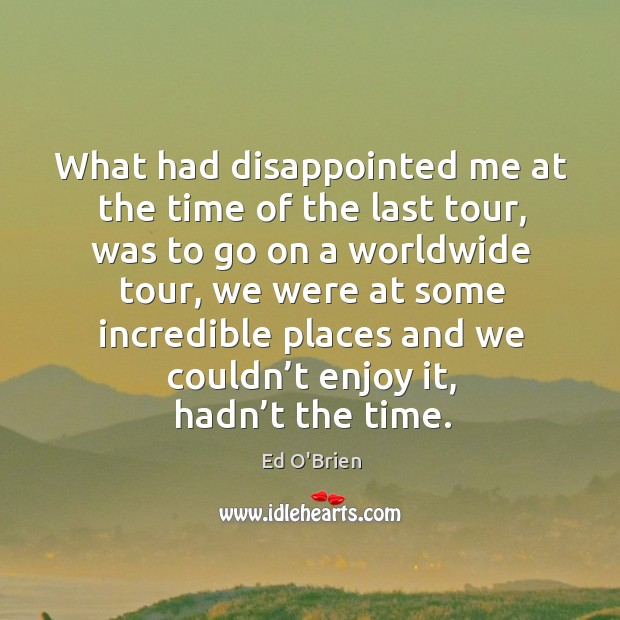 Image, What had disappointed me at the time of the last tour, was to go on a worldwide tour