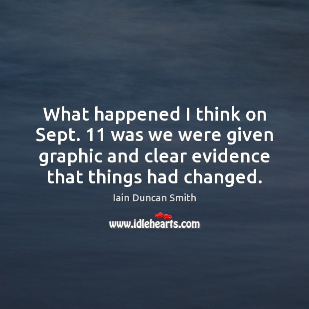 What happened I think on Sept. 11 was we were given graphic and Iain Duncan Smith Picture Quote