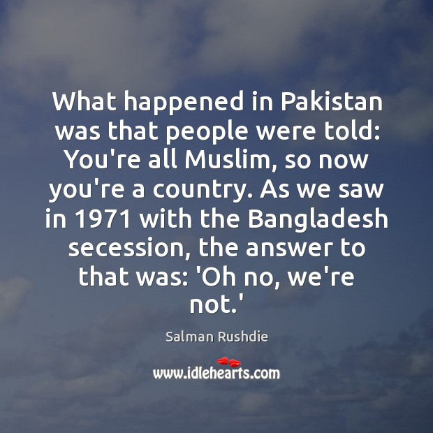 Image, What happened in Pakistan was that people were told: You're all Muslim,