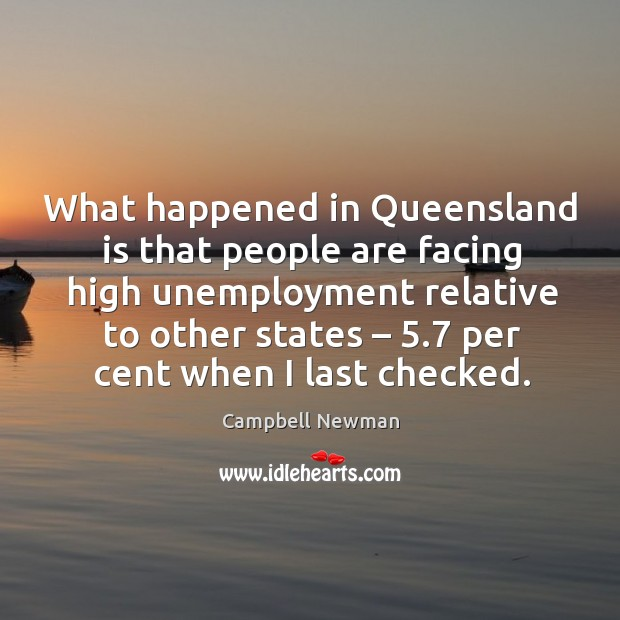 Image, What happened in queensland is that people are facing high unemployment