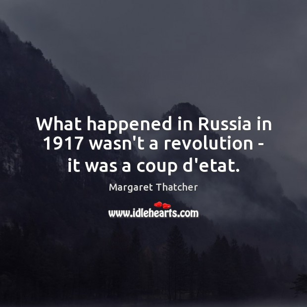 What happened in Russia in 1917 wasn't a revolution – it was a coup d'etat. Image