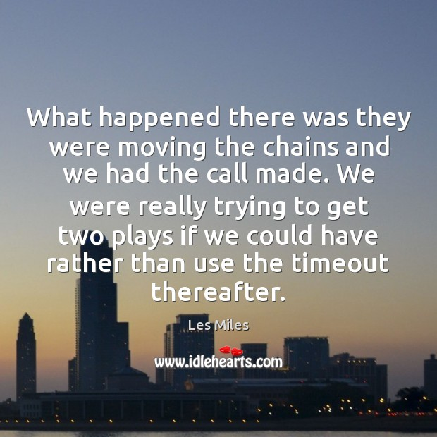 Image, What happened there was they were moving the chains and we had