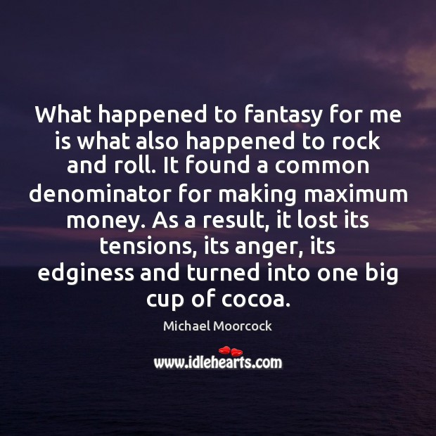 What happened to fantasy for me is what also happened to rock Michael Moorcock Picture Quote