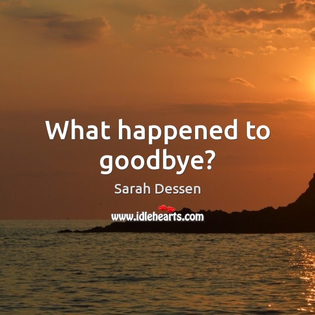 Image, What happened to goodbye?