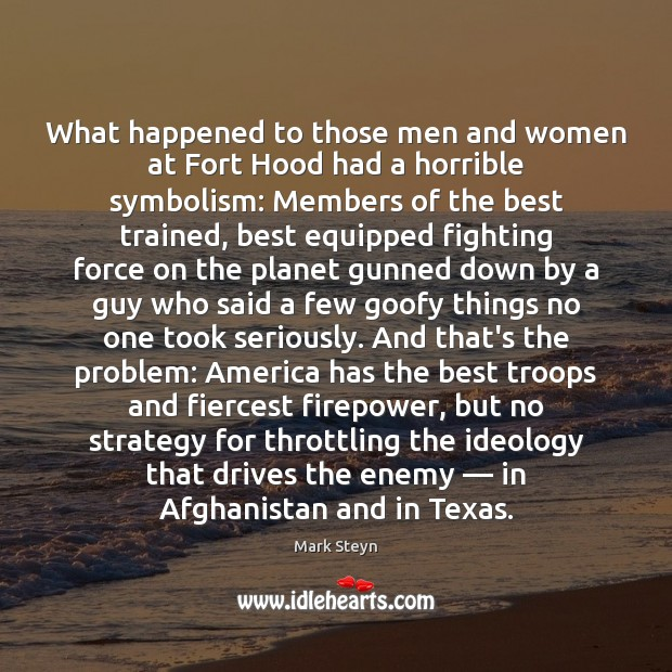 What happened to those men and women at Fort Hood had a Mark Steyn Picture Quote